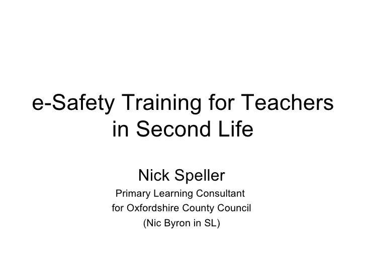 e-Safety Training for Teachers in Second Life Nick Speller Primary Learning Consultant  for Oxfordshire County Council (Ni...