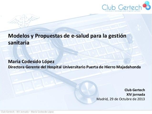 Modelos y Propuestas de e-salud para la gestión sanitaria María Codesido López  Directora Gerente del Hospital Universitar...