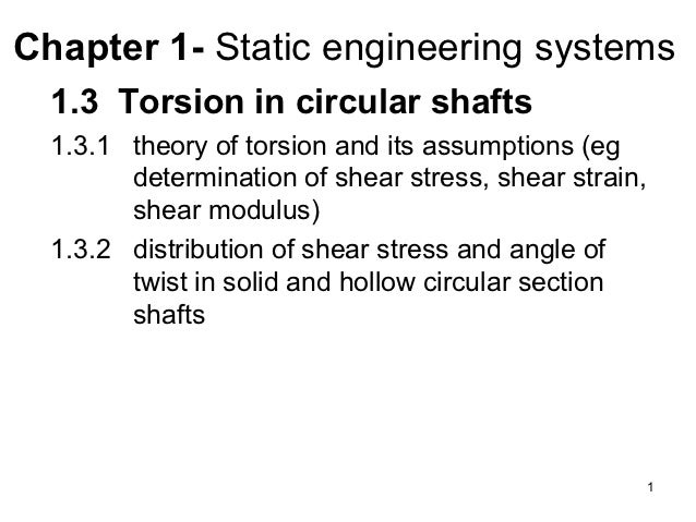 Chapter 1- Static engineering systems  1.3 Torsion in circular shafts  1.3.1 theory of torsion and its assumptions (eg    ...