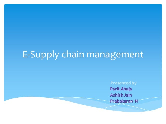 e supply chain management Volume 12, number 2 2001 page 13 supply chain management is increasingly being recognized as the integration of key business processes across the supply chain.