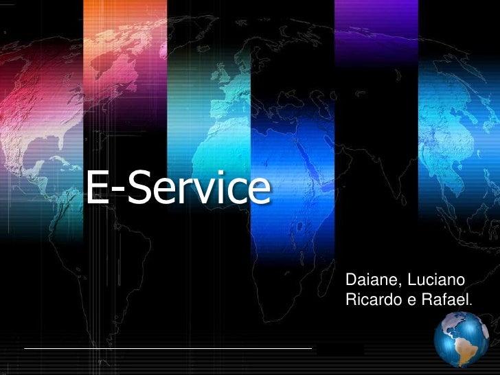 E-Service                   Daiane, Luciano                   Ricardo e Rafael.            Shibu lijack
