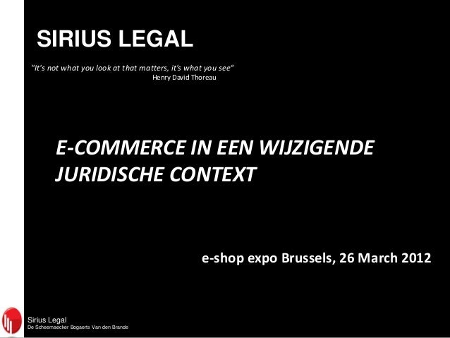 """SIRIUS LEGAL """"It's not what you look at that matters, it's what you see"""" Henry David Thoreau  E-COMMERCE IN EEN WIJZIGENDE..."""