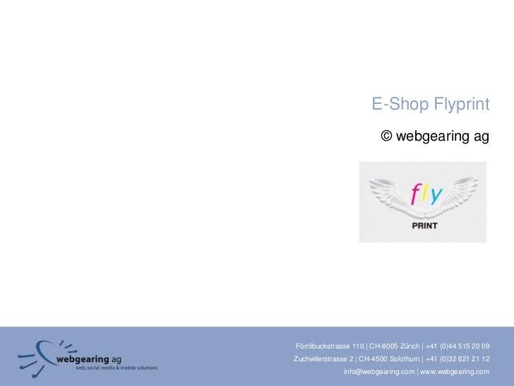 E-Shop Flyprint                          © webgearing agFörrlibuckstrasse 110 | CH-8005 Zürich | +41 (0)44 515 20 09Zuchwi...