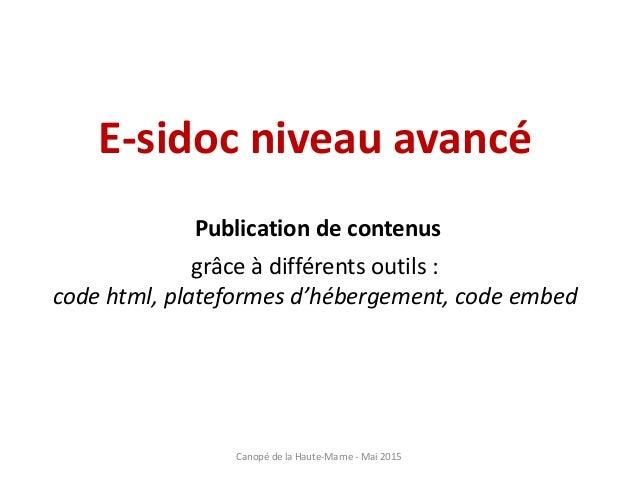 E-sidoc niveau avancé Publication de contenus grâce à différents outils : code html, plateformes d'hébergement, code embed...