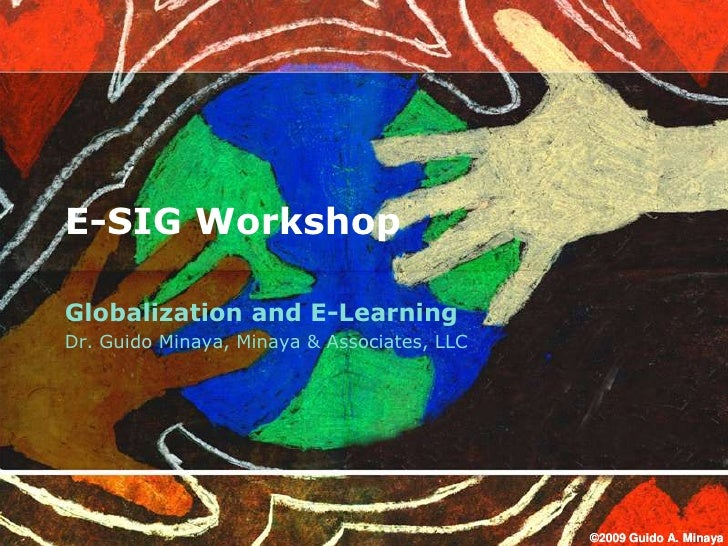E-SIG Workshop  Globalization and E-Learning Dr. Guido Minaya, Minaya & Associates, LLC                                   ...