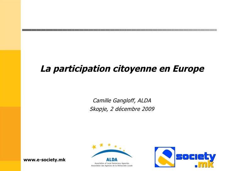 www.e-society.mk La participation citoyenne en Europe Camille Gangloff, ALDA Skopje, 2 décembre 2009