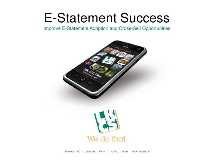 E-Statement Success<br />Improve E-Statement Adoption and Cross-Sell Opportunities<br />