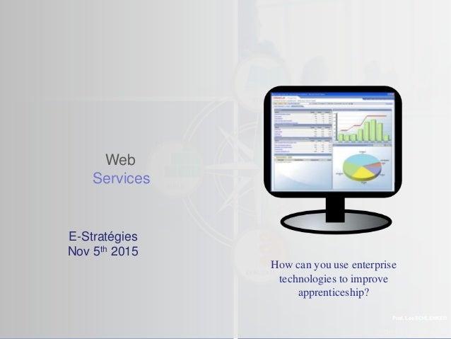 ©2013 LHST sarl Web Services Prof. Lee SCHLENKER E-Stratégies Nov 5th 2015 How can you use enterprise technologies to impr...