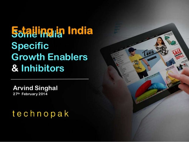 E-tailing in India Some India Specific Growth Enablers & Inhibitors Arvind Singhal 27th February 2014