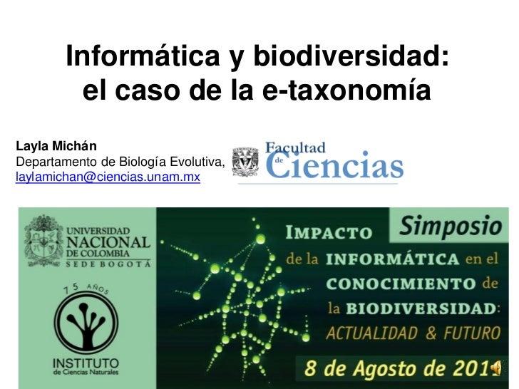 Informática y biodiversidad:          el caso de la e-taxonomíaLayla MichánDepartamento de Biología Evolutiva, Facultad de...
