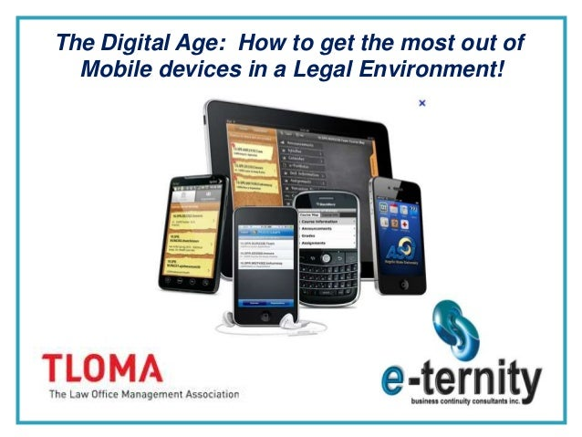 The Digital Age: How to get the most out of  Mobile devices in a Legal Environment!