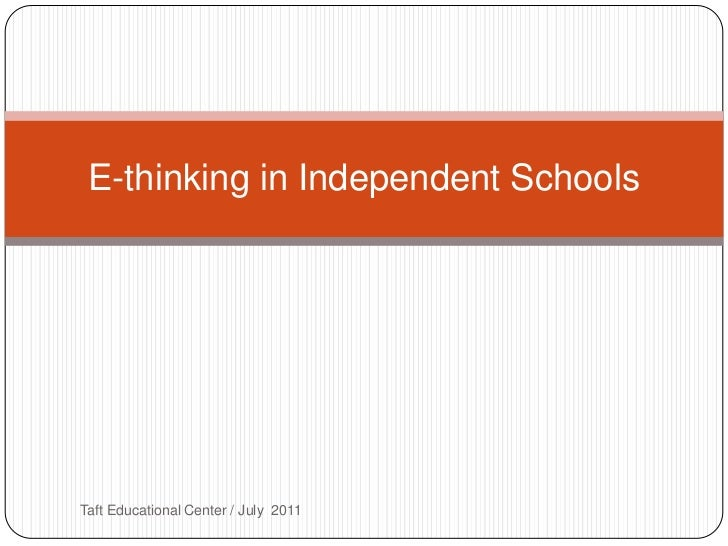 Taft Educational Center / July  2011 <br />E-thinking in Independent Schools<br />