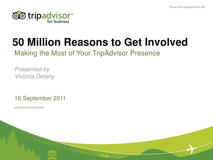 50 Million Reasons to Get Involved<br />Making the Most of Your TripAdvisor Presence<br />Presented by<br />Victoria Delan...