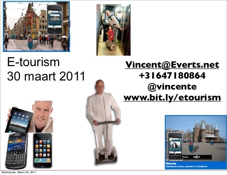 E-tourism                Vincent@Everts.net   30 maart 2011               +31647180864                                @vin...