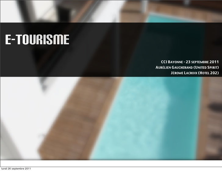 E-TOURISME                            CCI BAYONNE - 23 SEPTEMBRE 2011                          AURÉLIEN GAUCHERAND (UNITED...