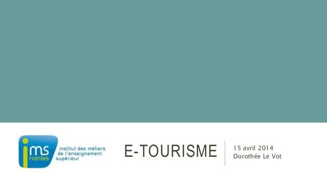 E-TOURISME 15 avril 2014 Dorothée Le Vot