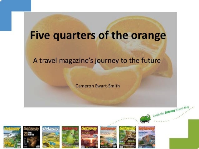 Five quarters of the orange A travel magazine's journey to the future Cameron Ewart-Smith