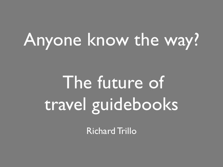 Anyone know the way?     The future of  travel guidebooks       Richard Trillo