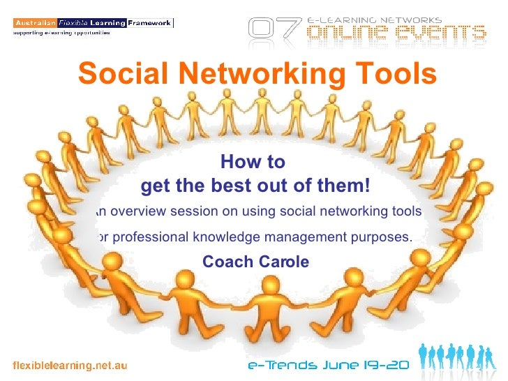 Social Networking Tools How to  get the best out of them! An overview session on using social networking tools for profess...