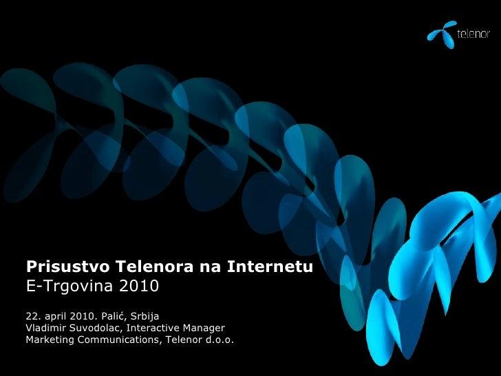 Prisustvo Telenora na InternetuE-Trgovina 2010<br />22. april 2010. Palić, Srbija<br />Vladimir Suvodolac, Interactive Man...