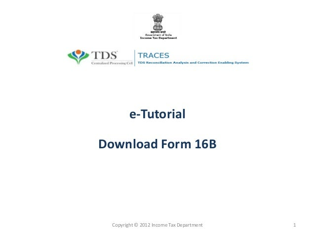 e-Tutorial Download Form 16B  Copyright © 2012 Income Tax Department  1