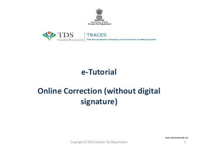 e-Tutorial Online Correction (without digital signature) Copyright © 2012 Income Tax Department 1 www.simpletaxindia.net