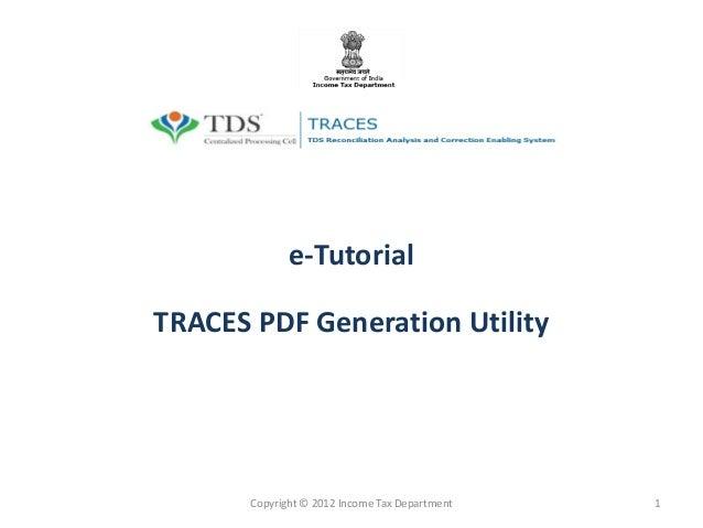 e-TutorialTRACES PDF Generation Utility       Copyright © 2012 Income Tax Department   1