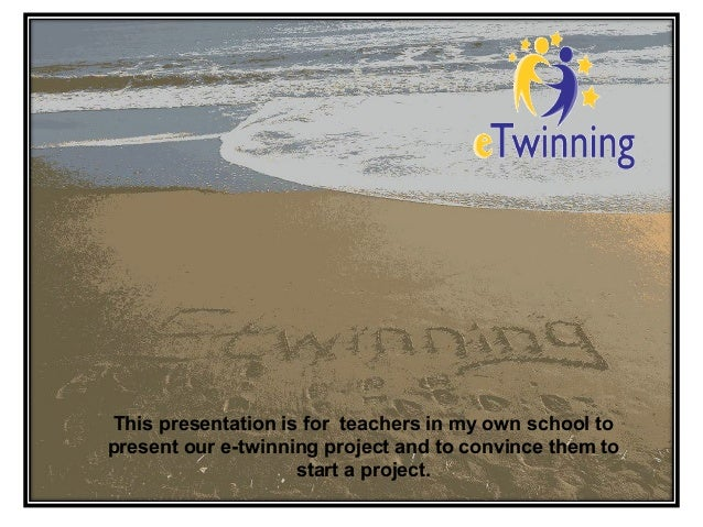 This presentation is for teachers in my own school to present our e-twinning project and to convince them to start a proje...