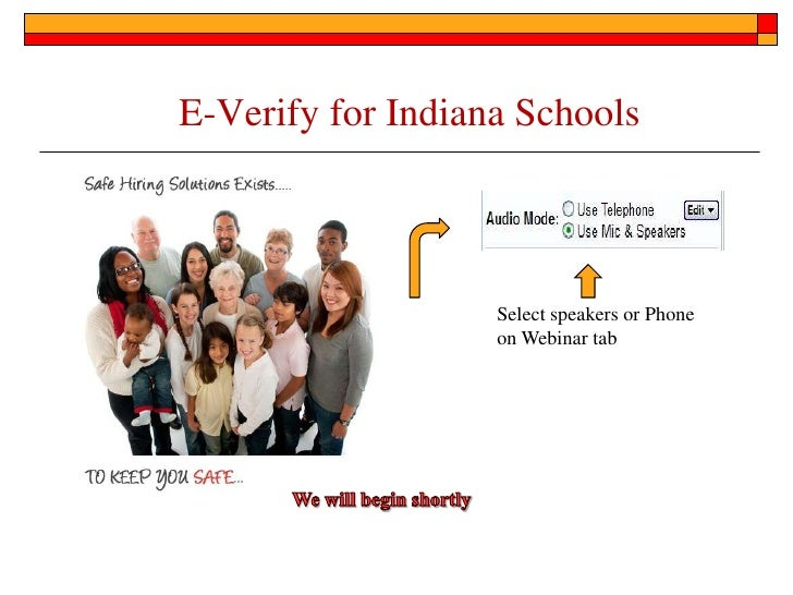E-Verify for Indiana Schools<br />Select speakers or Phone on Webinar tab<br />We will begin shortly<br />
