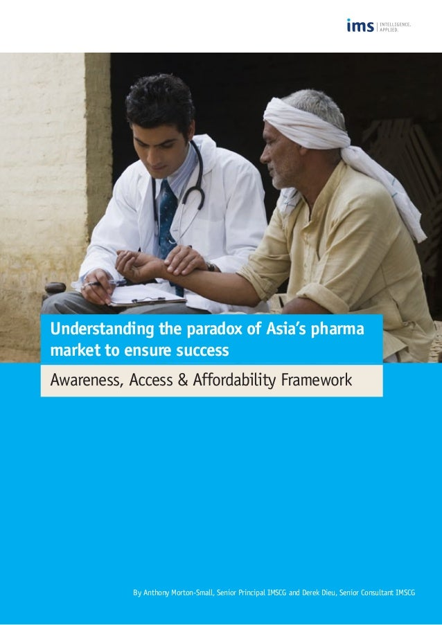 Understanding the paradox of Asia's pharma market to ensure success Awareness, Access & Affordability Framework By Anthony...