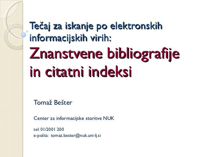 Tečaj za iskanje po elektronskih informacijskih virih: Znanstvene bibliografije in citatni indeksi Tomaž Bešter Center za ...