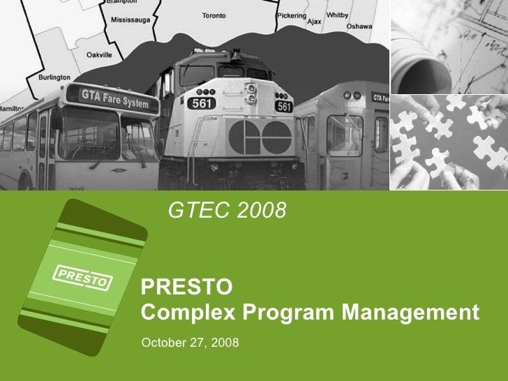 PRESTO Complex Program Management October 27, 2008 GTEC 2008
