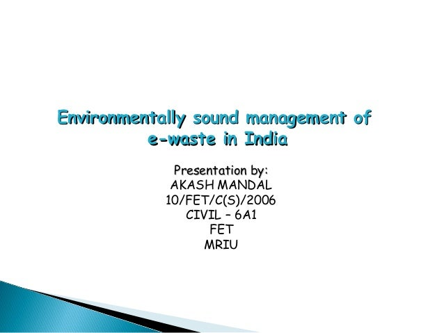 Environmentally sound management of          e-waste in India             Presentation by:             AKASH MANDAL       ...