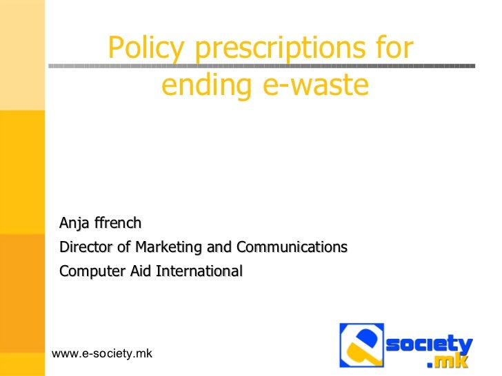 Policy prescriptions for ending e-waste - Anja ffrench, Computer Aid International
