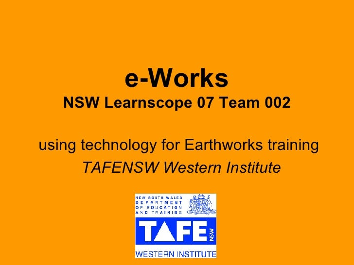 e-Works NSW Learnscope 07 Team 002 using technology for Earthworks training  TAFENSW Western Institute