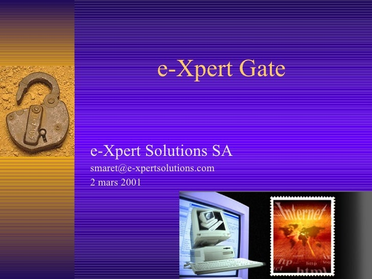 e-Xpert Gate e-Xpert Solutions SA [email_address] 2 mars 2001