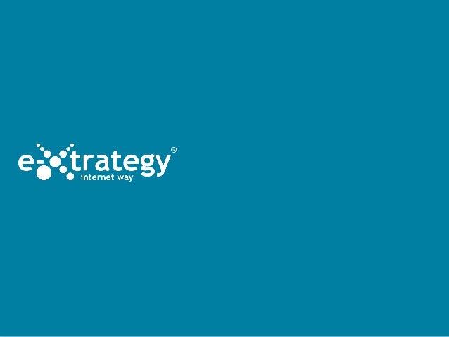 e-xtrategy aiuta le aziendea raggiungere i propriobiettivi di businessutilizzando internete la tecnologia.