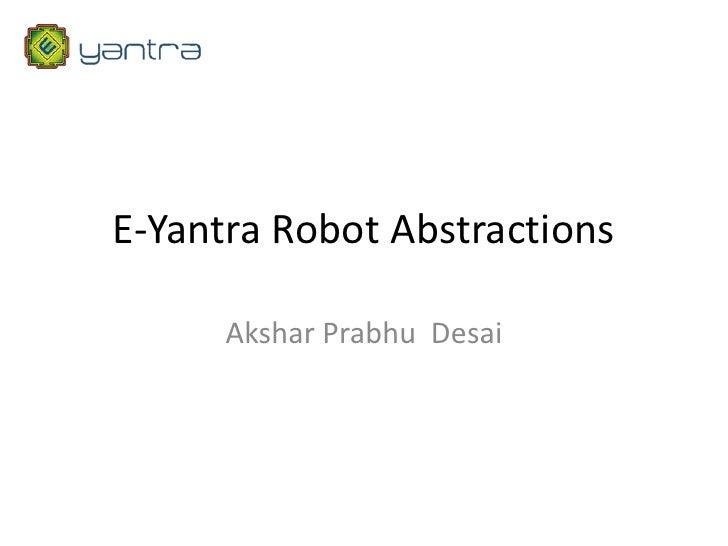 E-Yantra Robot Abstractions      Akshar Prabhu Desai