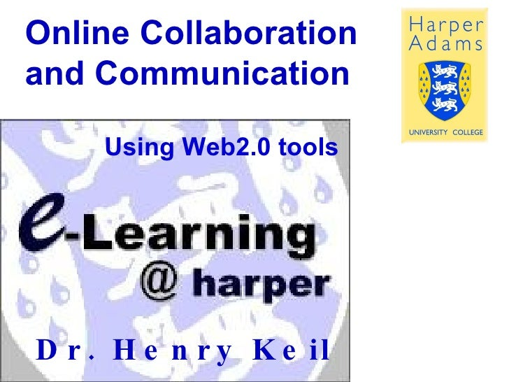 Online Collaboration and Communication Dr. Henry Keil Using Web2.0 tools