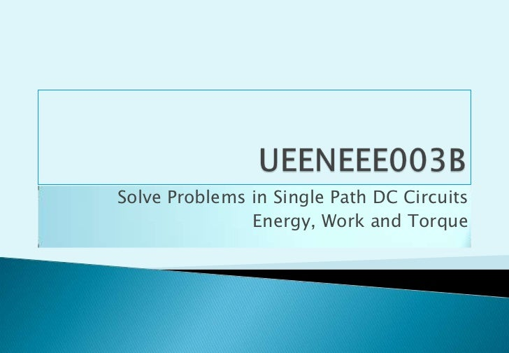 UEENEEE003B<br />Solve Problems in Single Path DC Circuits<br />Energy, Work and Torque<br />