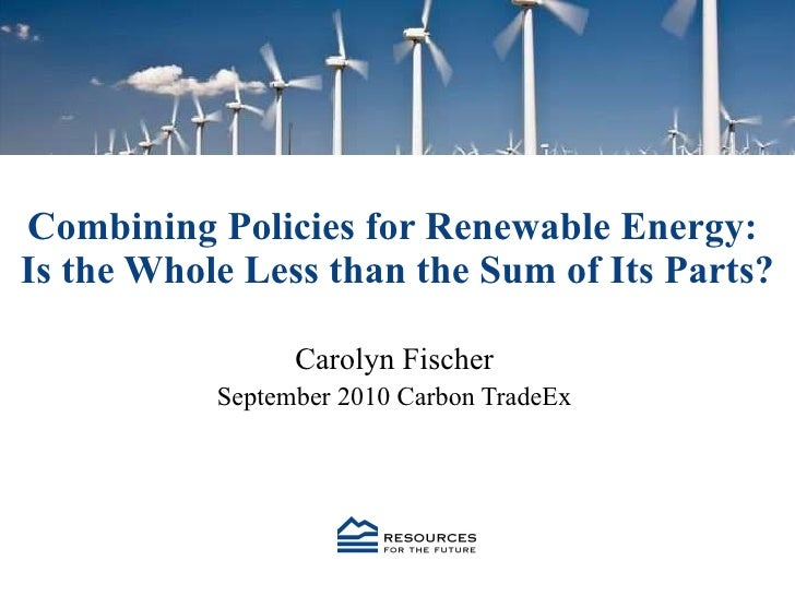 Combining Policies for Renewable Energy:  Is the Whole Less than the Sum of Its Parts? Carolyn Fischer September 2010 Carb...