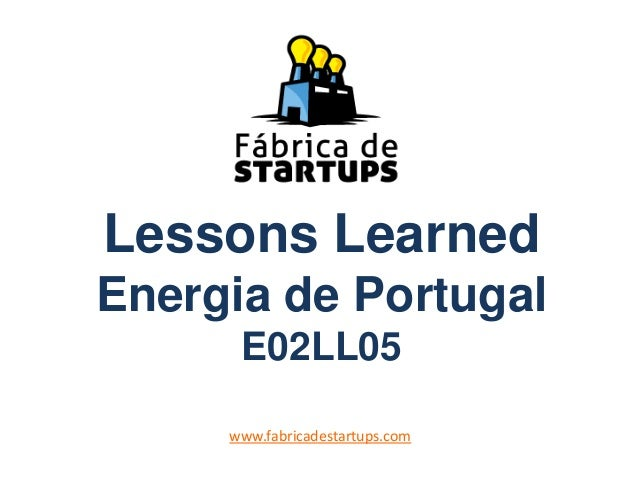 Lessons Learned Energia de Portugal E02LL05 www.fabricadestartups.com