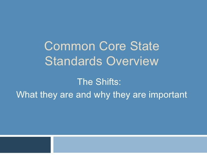 Common Core State      Standards Overview              The Shifts:What they are and why they are important