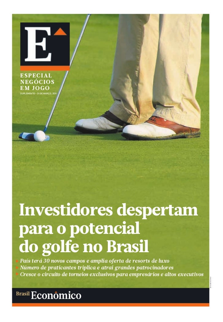 ESPECIALNEGÓCIOSEM JOGOSUPLEMENTO – 31 DE MARÇO, 2011Investidores despertampara o potencialdo golfe no BrasilPaís terá 30 ...