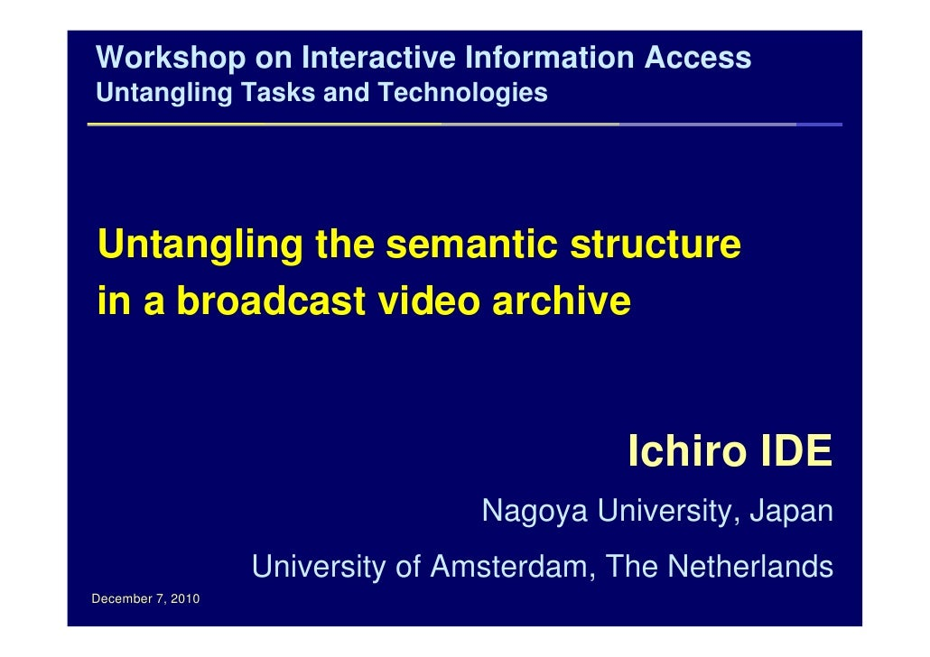 Workshop on Interactive Information AccessUntangling Tasks and TechnologiesUntangling the semantic structurein a broadcast...