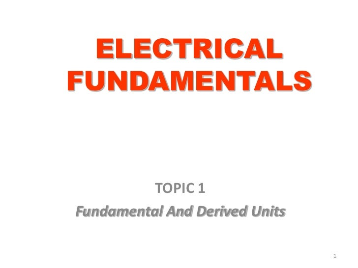ELECTRICALFUNDAMENTALS          TOPIC 1Fundamental And Derived Units                                1
