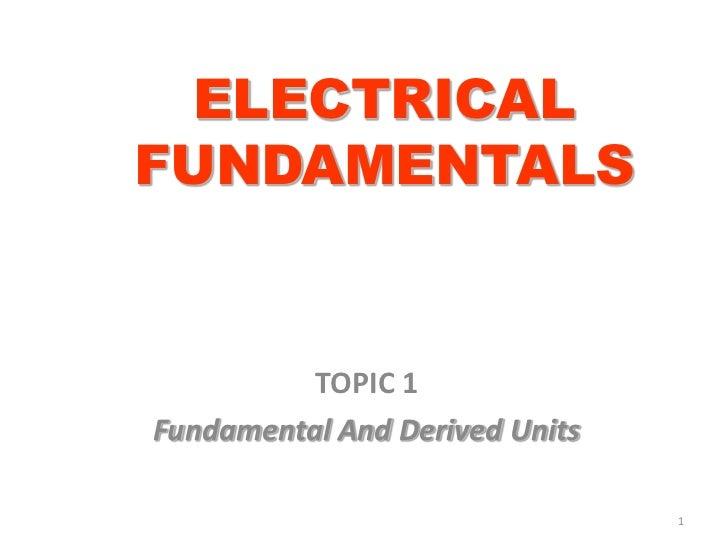 ELECTRICALFUNDAMENTALS          TOPIC 1Fundamental And Derived Units                                1
