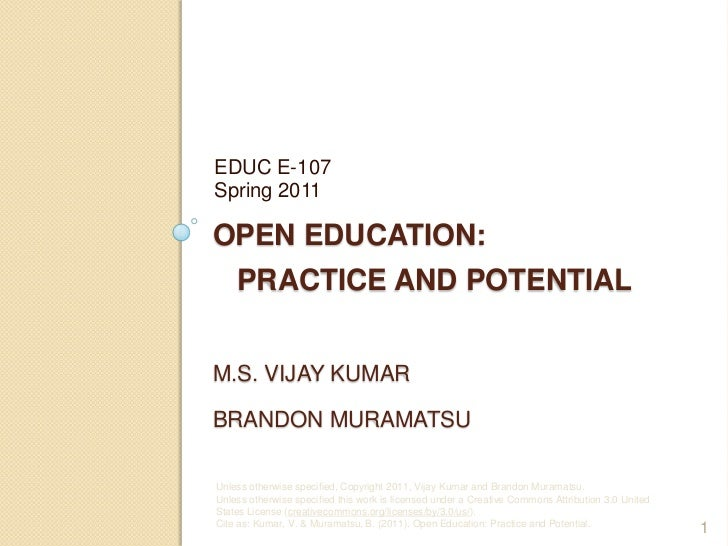 Open Education:   Practice and PotentialM.S. Vijay KumarBrandon Muramatsu<br />EDUC E-107Spring 2011<br />1<br />Unless ot...