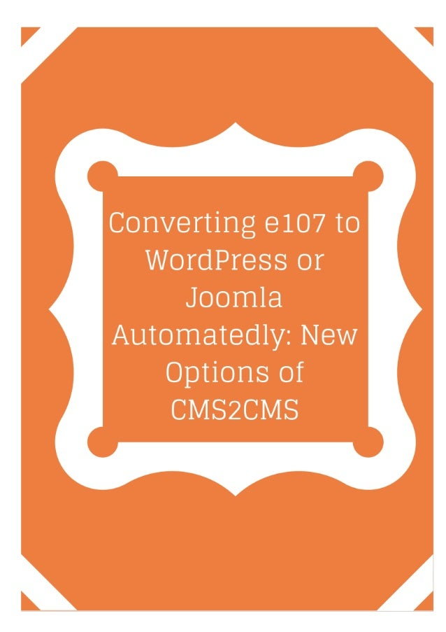 Converting e107 to WordPress or Joomla Automatedly: New Options of CMS2CMS Summary: CMS2CMS, an automated CMS and forum mi...