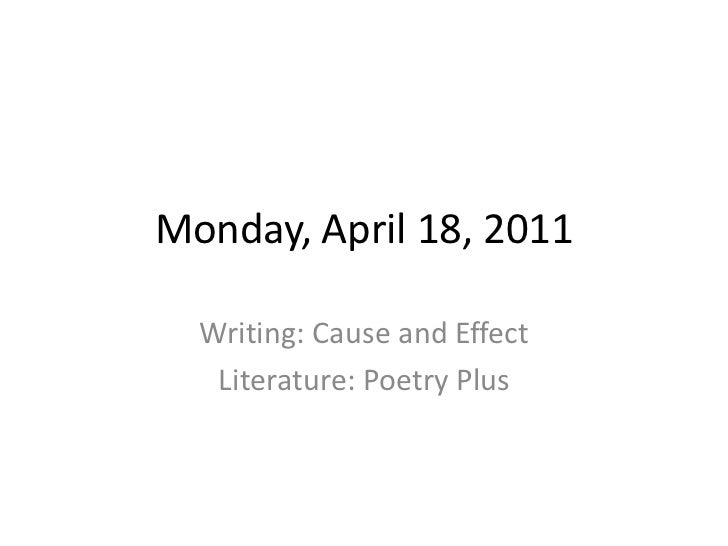 Monday, April 18, 2011<br />Writing: Cause and Effect<br />Literature: Poetry Plus<br />